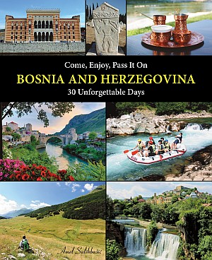Travel guide: Come, Enjoy, Pass It On BOSNIA AND HERZEGOVINA - 30 Unforgettable Destinations